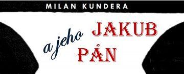 Milan Kundera: Jakub a jeho pán – divadelní představení 10.3.2017