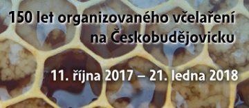 LETEM VČELÍM SVĚTEM: 150 let organizovaného včelaření na Českobudějovicku 11.10. 2017 – 21. 1. 2018
